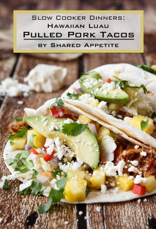 Slow Cooker Dinners: Hawaiian Luau Pulled Pork Tacos - Shared Appetite