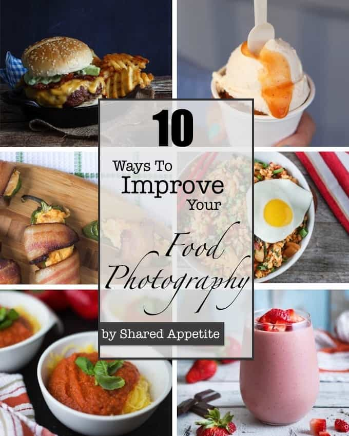 10 Ways To Improve Your Food Photography
