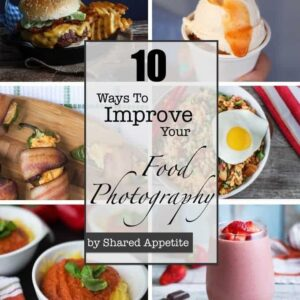 Top 10 Ways to Improve Your Food Photography