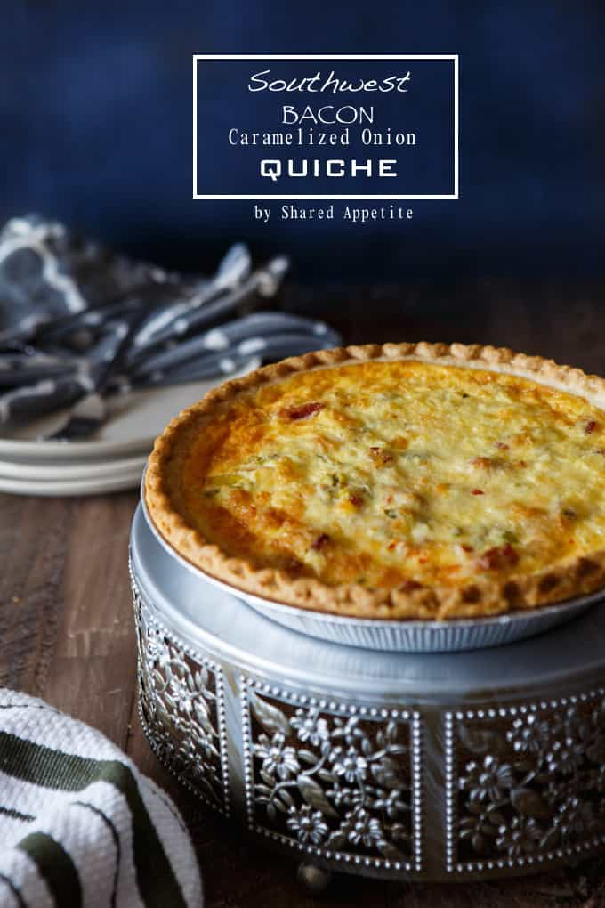 Southwest Bacon and Caramelized Onion Quiche | sharedappetite.com