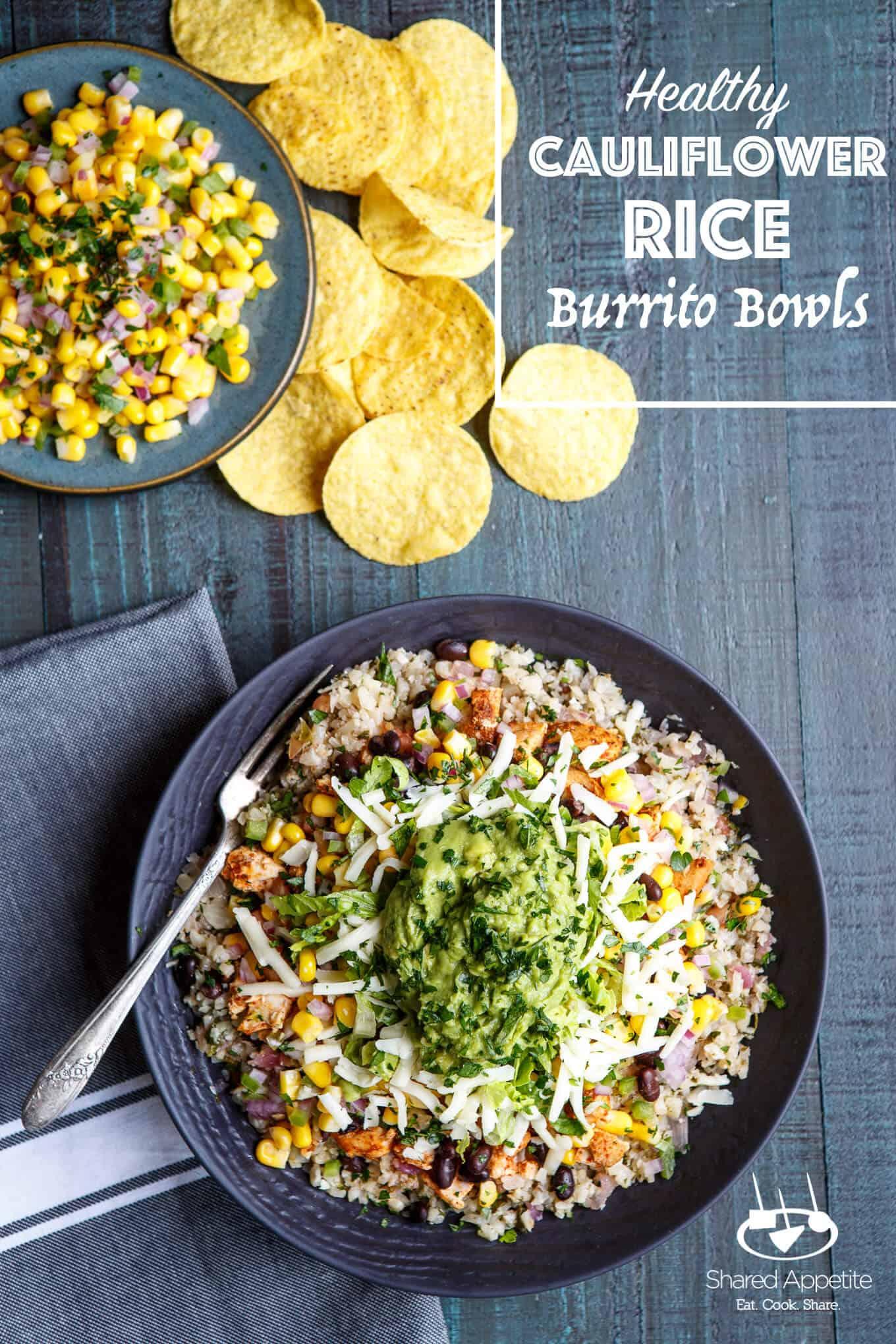 Healthy Cauliflower Rice Burrito Bowls   sharedappetite.com